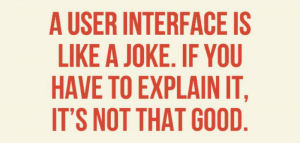 Napis: A user interface is like a joke. If you have to explain it, it's not that good.